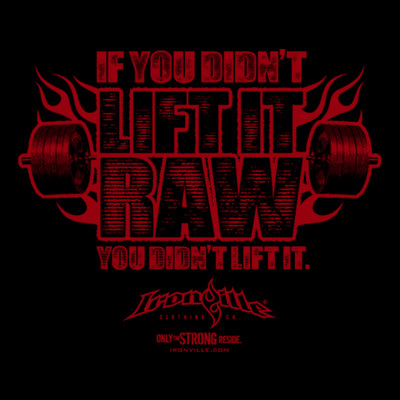 If You Didn't Lift It Raw You Didnt Lift It.