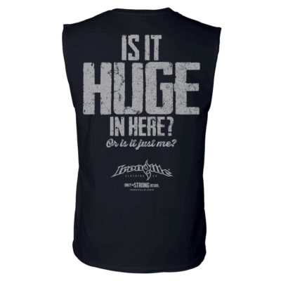 Is It Huge In Here Or Is It Just Me Bodybuilding Sleeveless Gym T Shirt Black