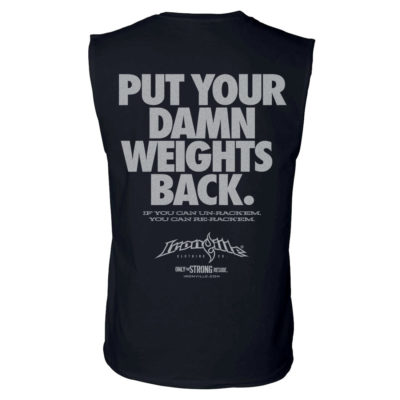 Put Your Damn Weights Back Bodybuilding Sleeveless Gym T Shirt Black