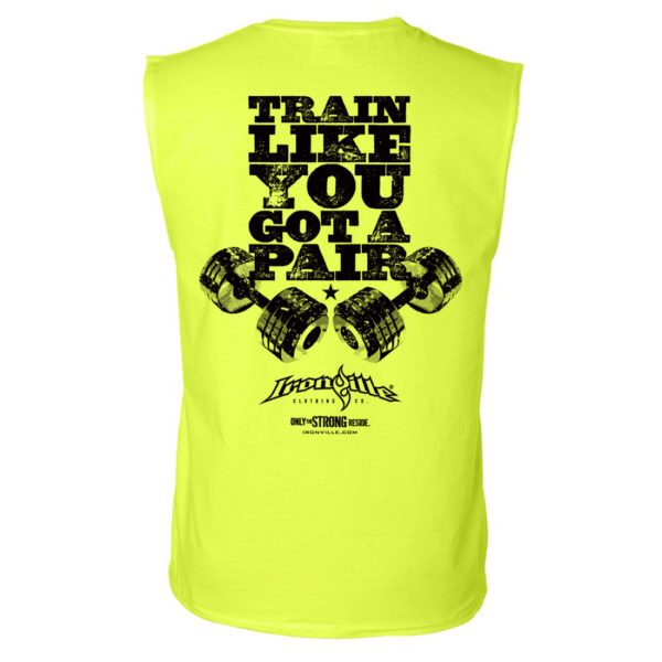 Train Like You Got A Pair Bodybuilding Sleeveless Gym T Shirt Neon Yellow