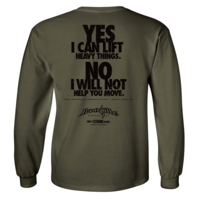 Yes I Can Lift Heavy Things No I Will Not Help You Move Powerlifting Long Sleeve Gym T Shirt Military Green