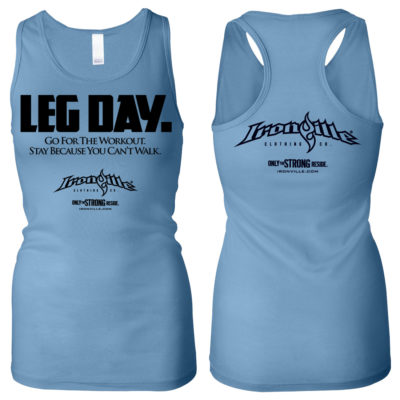 Leg Day Go For The Workout Stay Because You Cant Walk Womens Bodybuilding Workout Tank Top Ocean Blue