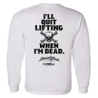 Ill Quit Lifting When Im Dead Weightlifting Long Sleeve T Shirt White