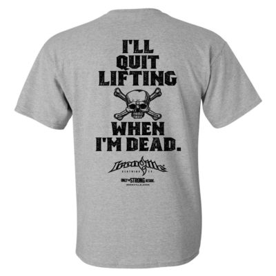 Ill Quit Lifting When Im Dead Weightlifting T Shirt Sport Gray