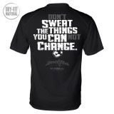 Sweat The Things You Can Change Dri Fit Bodybuilding T Shirt Black