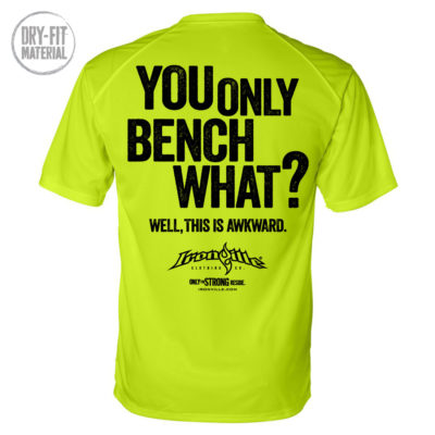 You Only Bench What Well This Is Awkward Funny Dri Fit Bench Press Shirt Neon Yellow