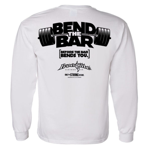 Bend The Bar Before The Bar Bends You Weightlifting Long Sleeve T Shirt White