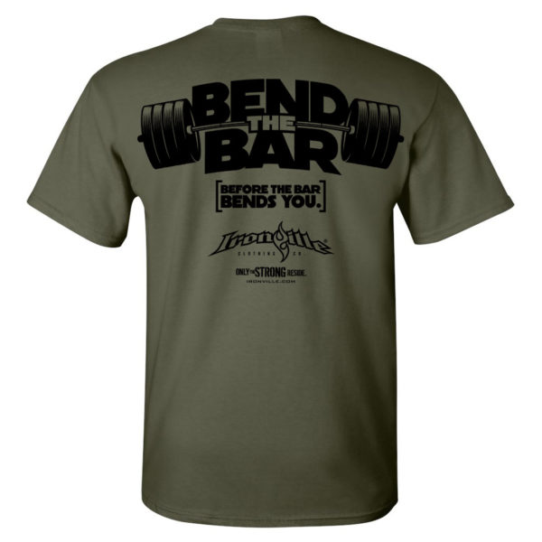 Bend The Bar Before The Bar Bends You Weightlifting T Shirt Military Green