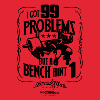 I Got 99 Problems But a Bench Ain't 1