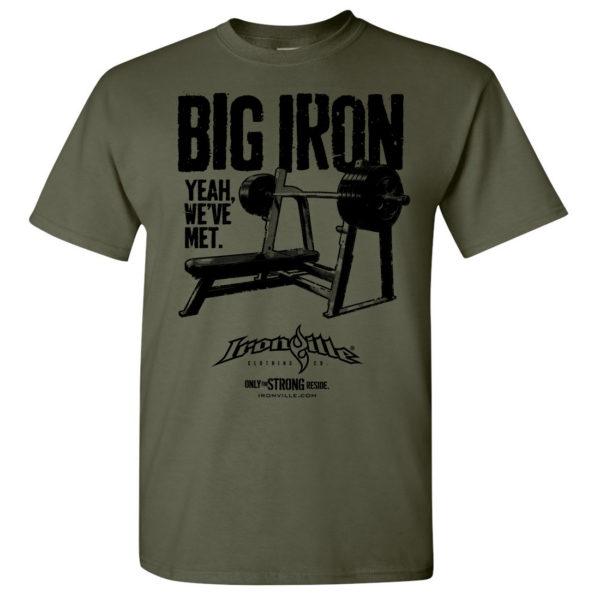 Big Iron Yeah Weve Met Bodybuilding T Shirt Military Green Front Art
