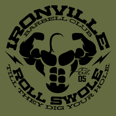 Ironville Barbell Club - Roll Swole Till They Dig Your Hole.