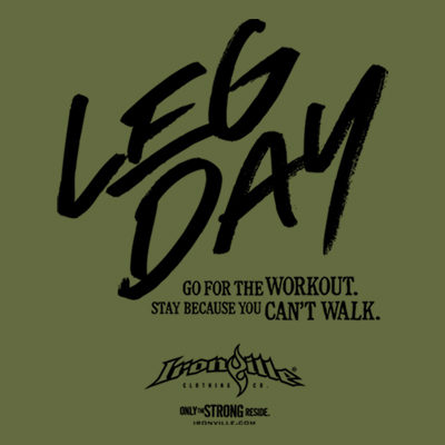 Leg Day. Go For The Workout. Stay Because You Cant Walk