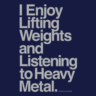 I Enjoy Lifting Weights and Listening to Heavy Metal